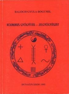 BALOGH GYULA BOGUMIL - Kozmikus gyógyászat - Jelgyógyászat [eKönyv: epub, mobi]