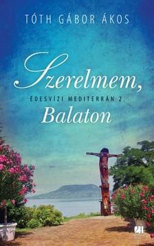 TÓTH GÁBOR ÁKOS - Szerelmem, Balaton - Édesvizi mediterrán 2.  [eKönyv: epub, mobi]