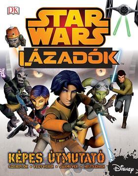 Star Wars Lázadók- Képes útmutató ***