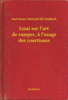 Holbach Paul Henri Dietrich (d') - Essai sur l'art de ramper, a l'usage des courtisans [eKönyv: epub, mobi]