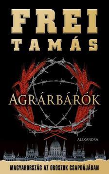 Frei Tamás - Agrárbárók - Magyarország az oroszok csapdájában