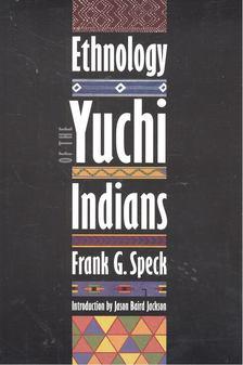 SPECK, FRANK G, - Ethnology of the Yuchi Indians [antikvár]