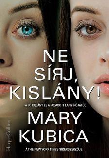 Mary Kubica - Ne sírj, kislány! [antikvár]