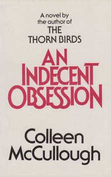 Colleen McCULLOUGH - An Indecent Obsession [antikvár]