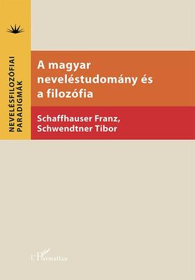 Schaffhauser Franz-Schwendtner Tibor (szerk.) - A magyar neveléstudomány és a filozófia