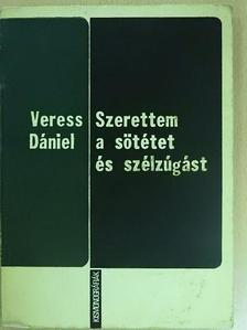 Veress Dániel - Szerettem a sötétet és szélzúgást [antikvár]