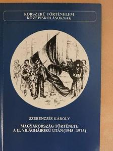 Szerencsés Károly - Magyarország története a II. világháború után (1945-1975) [antikvár]