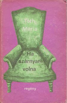 Tóth Mária - Ha szárnyam volna [antikvár]