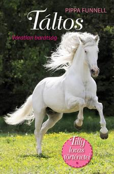 Pippa Funnell - Táltos - Váratlan barátság - Tilly lovas történetei 1.