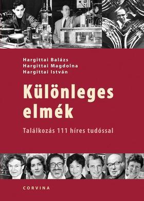 Hargittai Balázs - Hargittai Magdolna - Hargittai István - Különleges elmék - Találkozás 111 híres tudóssal