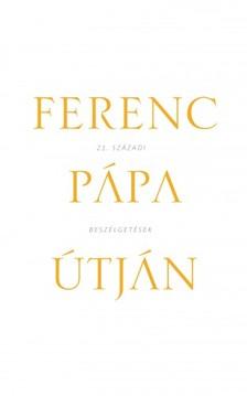 SOLYMÁRI DÁNIEL-PALLOS TAMÁS - Ferenc pápa útján - 21. századi beszélgetések [eKönyv: epub, mobi]