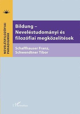 Schaffhauser Franz-Schwendtner Tibor (szerk.) - Bildung - Neveléstudományi és filozófiai megközelítések