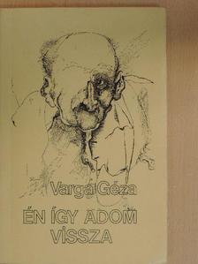 Varga Géza - Én így adom vissza [antikvár]
