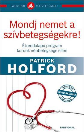 Patrick Holford - Mondj nemet a szívbetegségekre!
