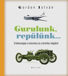 Gordon István - Gurulunk, repülünk... Érdekességek a tudomány és a technika világából [Nyári akció]