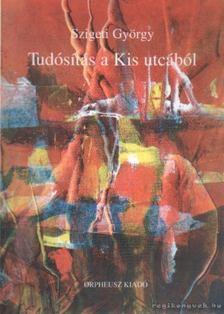 Szigeti György - Tudósítás a Kis utcából [antikvár]