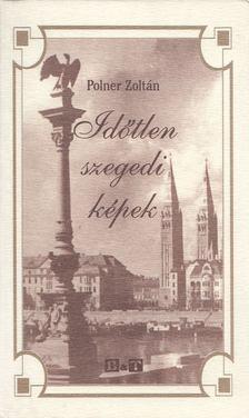 Polner Zoltán - Időtlen szegedi képek [antikvár]