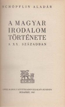 SCHÖPFLIN ALADÁR - A magyar irodalom története a xx. században [antikvár]
