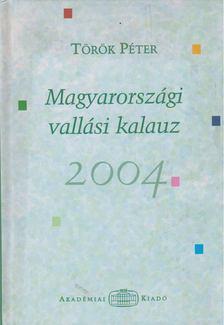 TÖRÖK PÉTER - Magyarországi vallási kalauz 2004 [antikvár]