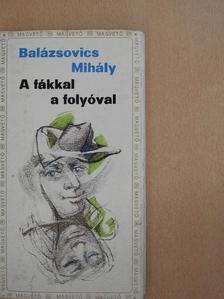 Balázsovics Mihály - A fákkal a folyóval [antikvár]