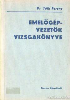 Tóth Ferenc - Emelőgépvezetők vizsgakönyve [antikvár]
