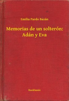Emilia Pardo Bazán - Memorias de un solterón: Adán y Eva [eKönyv: epub, mobi]