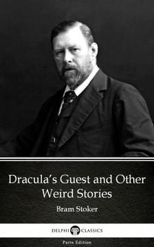 Delphi Classics Bram Stoker, - Dracula's Guest and Other Weird Stories by Bram Stoker - Delphi Classics (Illustrated) [eKönyv: epub, mobi]