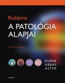 Kumar, Vinay - Abbas, Abul K. - Aster, Jon C. - Robbins A patológia alapjai 10.kiad.