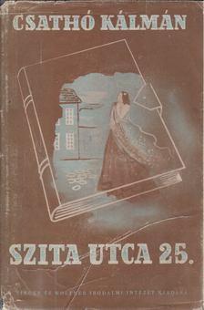 Csathó Kálmán - Szita-utca 25. [antikvár]