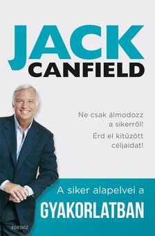 Jack Canfield - A siker alapelvei a gyakorlatban