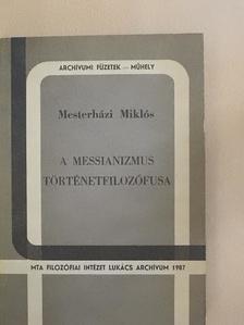 Mesterházi Miklós - A messianizmus történetfilozófusa [antikvár]