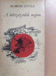 Marosi Gyula - A hétszázadik napon [antikvár]