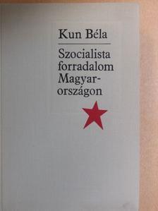 Kun Béla - Szocialista forradalom Magyarországon [antikvár]