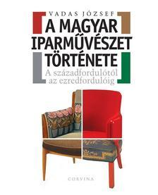 VADAS JÓZSEF - A magyar iparművészet története - A századfordulótól az ezredfordulóig ***