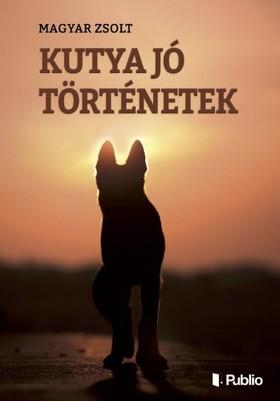 Magyar Zsolt - Kutya jó történetek [eKönyv: epub, mobi]