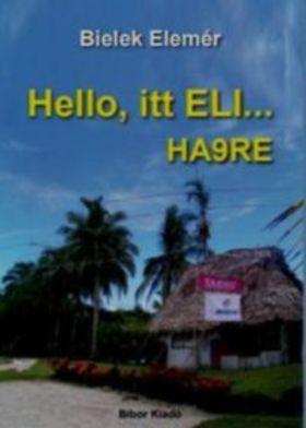 Bielek Elemér - Hello, itt ELI... HA9RE
