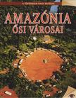 Koronczai-Fekete Viktória - Amazónia ősi városai [antikvár]
