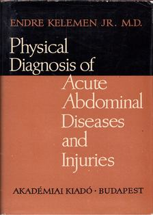 Kelemen Endre - Physical Diagnosis of Acute Abdominal Diseases and Injuries [antikvár]