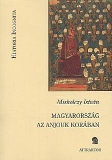 Miskolczy István - Magyarország az Anjouk korában ***
