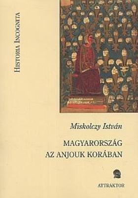 Miskolczy István - Magyarország az Anjouk korában
