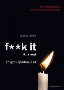 John C. Parkin - F**k it - B...a meg! - Az igazi spirituális út [eKönyv: epub, mobi]