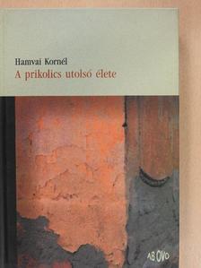 Hamvai Kornél - A prikolics utolsó élete [antikvár]