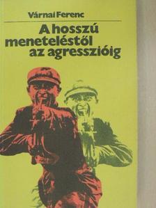 Várnai Ferenc - A hosszú meneteléstől az agresszióig [antikvár]