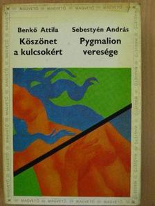 Benkő Attila - Köszönet a kulcsokért/Pygmalion veresége [antikvár]