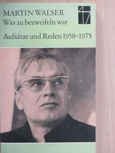 Martin Walser - Was zu bezweifeln war [antikvár]