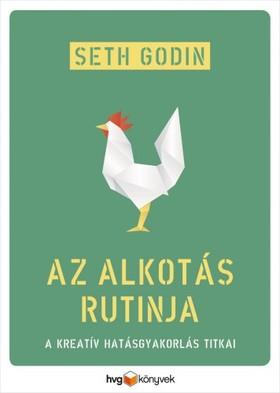 Seth Godin - Az alkotás rutinja - A kreatív hatásgyakorlás titkai [eKönyv: epub, mobi]