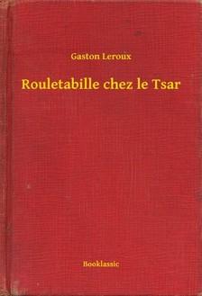 Gaston Leroux - Rouletabille chez le Tsar [eKönyv: epub, mobi]