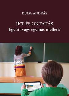 Buda András - IKT és oktatás. Együtt vagy egymás mellett?