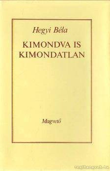 Hegyi Béla - Kimondva is kimondatlan [antikvár]