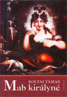 Koltai Tamás - Mab királyné [antikvár]